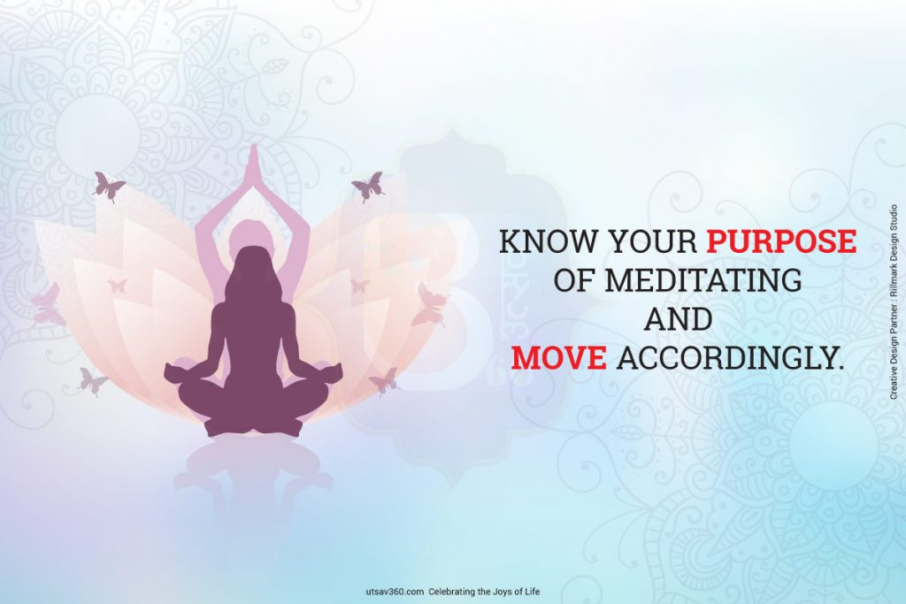 Know your purpose of meditation