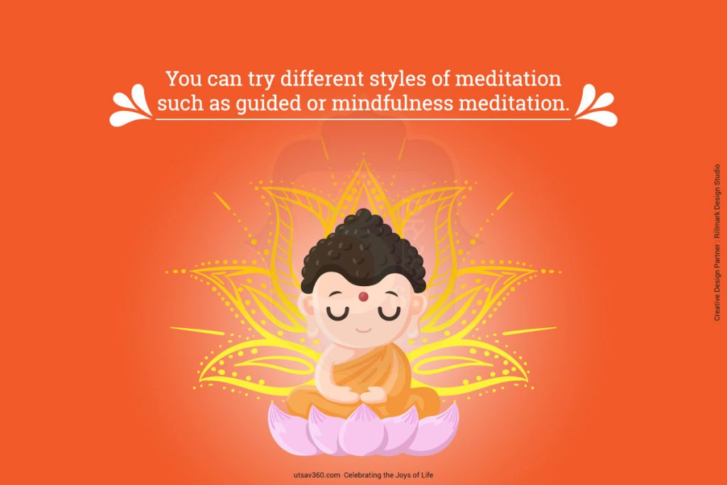 You can try different styles of meditation such as guided or mindfulness meditation.