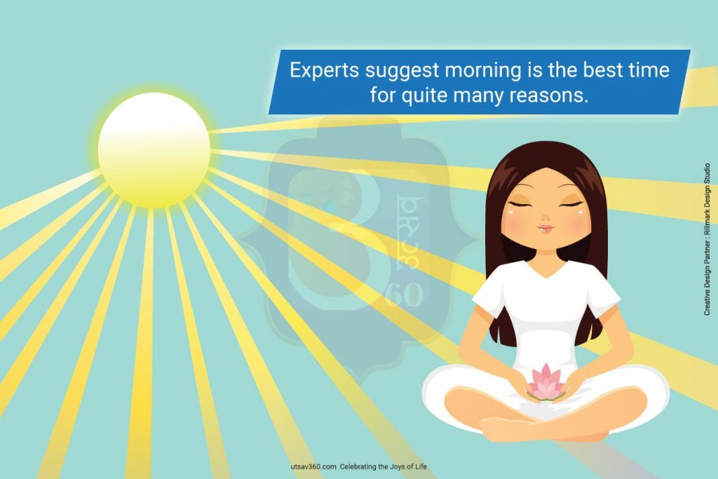 According to experts, morning is the best time to meditate.